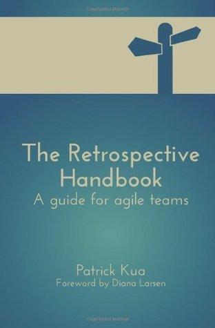 The Retrospective Handbook: A guide for agile teams  by  Patrick Kua