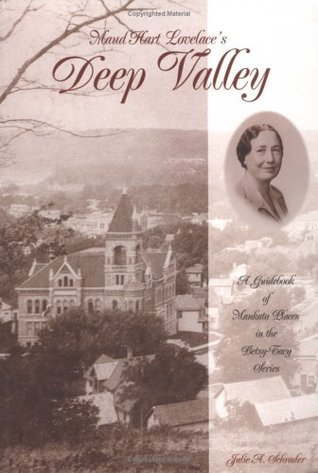 Maud Hart Lovelaces Deep Valley: A Guidebook of Mankato Places in the Betsy-Tacy Series Julie A. Schrader