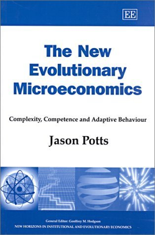 The New Evolutionary Microeconomics: Complexity, Competence and Adaptive Behaviour (New Horizons in Institutional and Evolutionary Economics)  by  Jason Potts