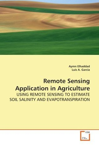 Remote Sensing Application in Agriculture: USING REMOTE SENSING TO ESTIMATE SOIL SALINITY AND EVAPOTRANSPIRATION Aymn Elhaddad