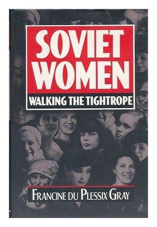 Soviet Women Francine du Plessix Gray