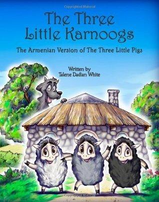 The Three Little Karnoogs: The Armenian Version of The Three Little Pigs Talene Dadian White
