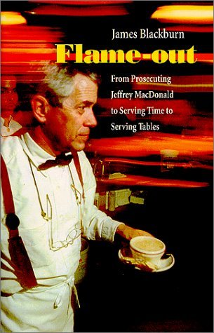 Flame-out: From Prosecuting Jeffrey MacDonald to Serving Time to Serving Tables  by  James Blackburn