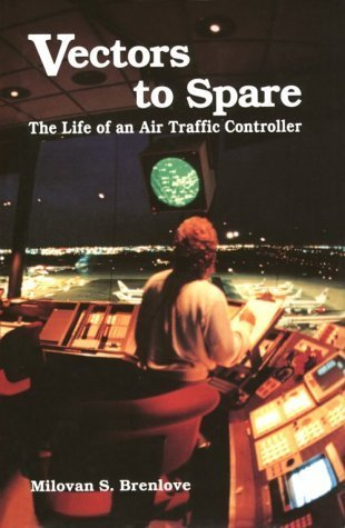 Vectors to Spare: The Life of an Air Traffic Controller Milovan S. Brenlove