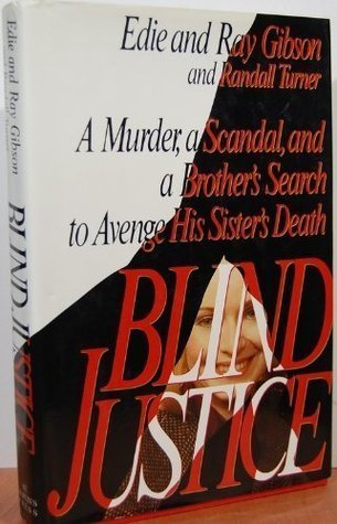 Blind Justice: A Murder, a Scandal, and a Brothers Search to Avenge His Sisters Death Ray Gibson