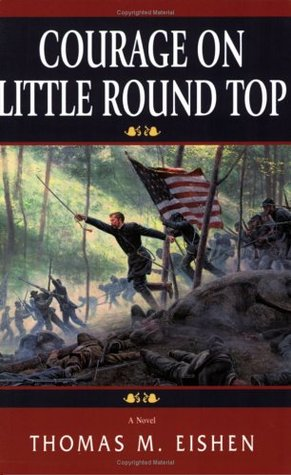 Courage on Little Round Top: A Historical Novel  by  Thomas M. Eishen