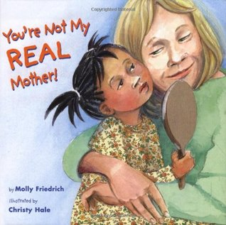 Youre Not My Real Mother! Molly Friedrich