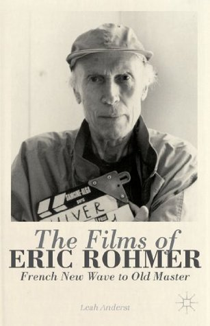 The Films of Eric Rohmer: French New Wave to Old Master  by  Leah Anderst
