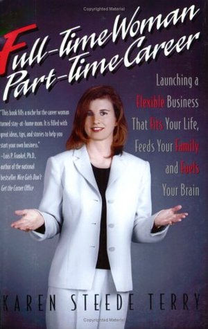 Full-Time Woman, Part-Time Career  by  Karen Steede-Terry