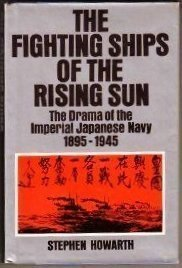 The Fighting Ships of the Rising Sun  by  Stephen Howarth