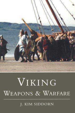 Viking Weapons & Warfare  by  J.Kim Siddorn