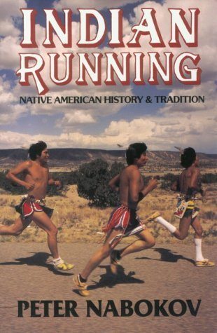 Indian Running: Native American History and Tradition  by  Peter Nabokov