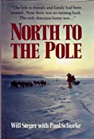 North to the North Pole  by  Will Steger