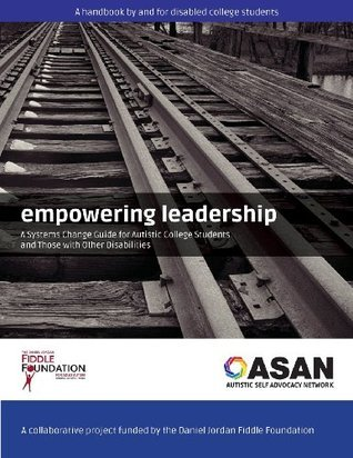 Empowering Leadership: A Systems Change Guide for Autistic College Students and Those with Other Disabilities  by  Daniel Jordan Fiddle Foundation