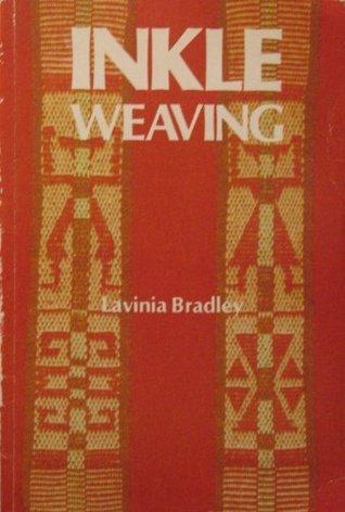 Inkle Weaving: A Comprehensive Manual Lavinia Bradley