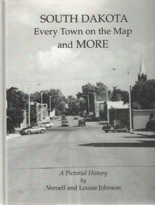 South Dakota: Every town on the map and more : a pictorial history  by  Louise Johnson