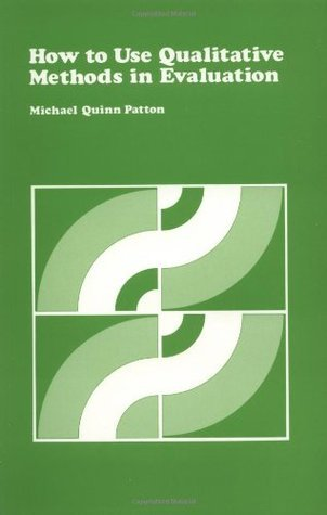 How to Use Qualitative Methods in Evaluation Michael Quinn Patton