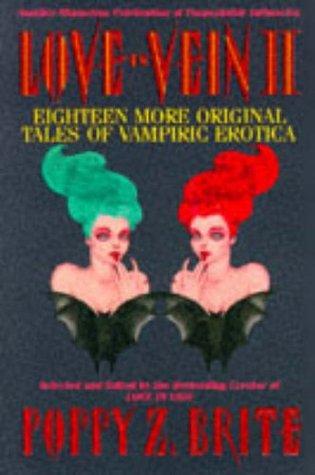 Love in Vein II: Eighteen More Original Tales of Vampiric Erotica  by  Poppy Z. Brite