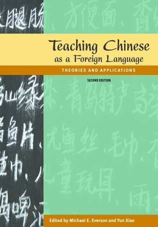 Teaching Chinese as a Foreign Language: Theories and Applications, 2nd edition  by  Michael Everson