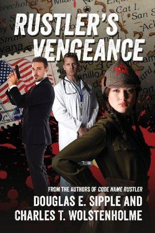 Rustlers Vengeance: From the Authors of Code Name Rustler Douglas E. Sipple