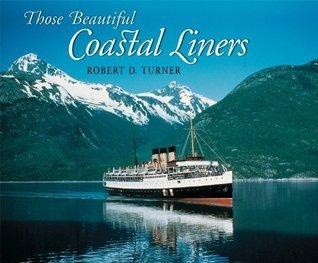 Those Beautiful Coastal Liners : The Canadian Pacifics Princesses Robert D. Turner