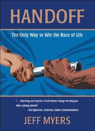 Handoff: The Only Way to Win the Race of Life  by  Jeff Myers