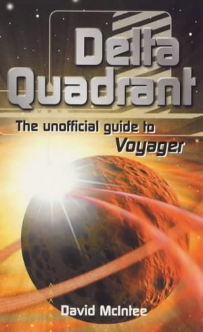 Delta Quadrant: The Unofficial Guide to Voyager  by  David A. McIntee