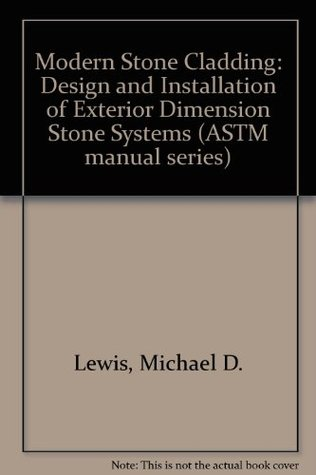 Modern Stone Cladding: Design and Installation of Exterior Dimension Stone Systems (ASTM Manual Series) Michael D. Lewis