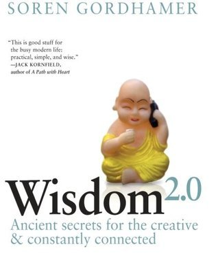Wisdom 2.0: The New Movement Toward Purposeful Engagement in Business and in Life Soren Gordhamer