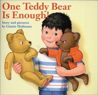 One Teddy Bear Is Enough! Ginnie Hofmann