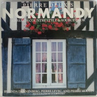 Pierre Deuxs Normandy: A French Country Style and Source Book  by  Linda Dannenberg