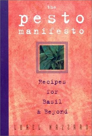 The Pesto Manifesto: Recipes for Basil and Beyond  by  Lorel Nazzaro
