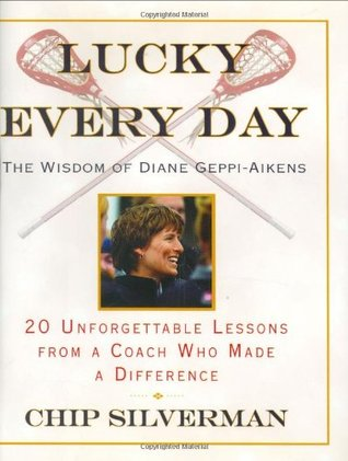 Lucky Every Day: 20 Unforgettable Lessons from a Coach Who Made a Difference  by  Chip Silverman