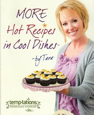 More Hot Recipes in Cool Dishes By Tara (temp-tations -- Presentable Ovenware, First Edition Paperback 2012)  by  Tara McConnell