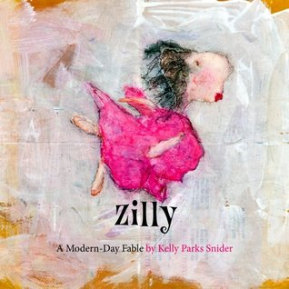 Zilly: A Modern-Day Fable  by  Kelly Parks Snider