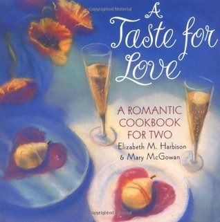 A Taste for Love: A Romantic Cookbook for Two  by  Elizabeth Harbison