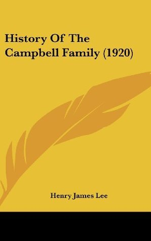 History Of The Campbell Family (1920)  by  Henry James Lee