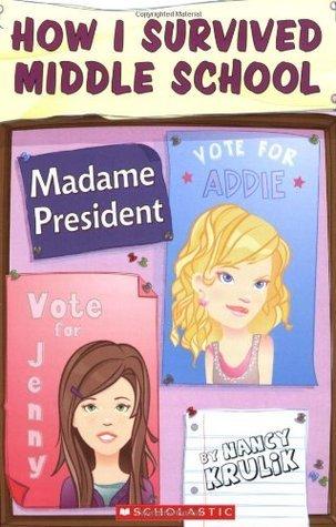 Madame President (How I Survived Middle School, #2)  by  Nancy E. Krulik