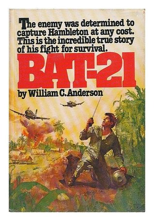 BAT-21: Based on the true story of Lieutenant Colonel Iceal E. Hambleton, USAF  by  William C. Anderson