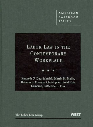 Labor Law in the Contemporary Workplace  by  Kenneth G. Dau-Schmidt