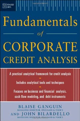 Standard & Poors Fundamentals of Corporate Credit Analysis  by  Blaise Ganguin