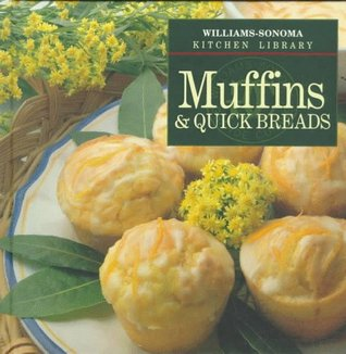 Muffins & Quick Breads (Williams-Sonoma Kitchen Library)  by  John Phillip Carroll