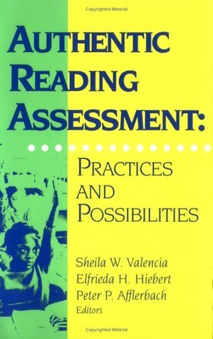 Authentic Reading Assessment: Practicalities and Possibilities  by  Sheila W. Valencia