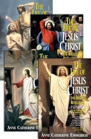 Life of Jesus Christ and Biblical Revelations (4 Volumes)  by  Anne Catherine Emmerich