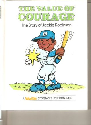The Value of Courage: The Story of Jackie Robinson Spencer Johnson
