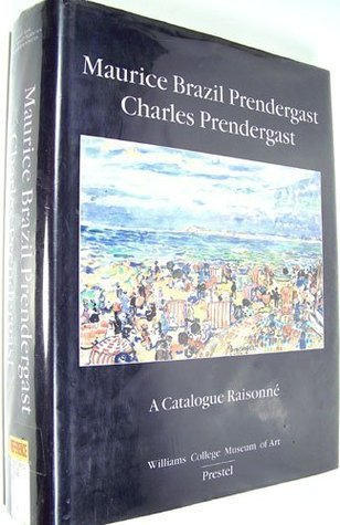 Maurice Brazil Prendergast, Charles Prendergast: A Catalogue Raisonne. the Maurice and Charles Prendergast Systematic Catalogue Project Carol Clark