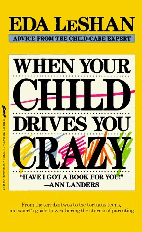 When Your Child Drives You Crazy Eda J. LeShan