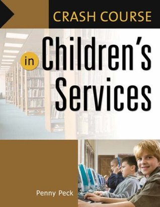 Crash Course in Childrens Services  by  Penny Peck