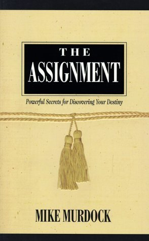 The Assignment: Powerful Secrets for Discovering Your Destiny  by  Mike Murdock