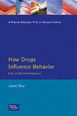 How Drugs Influence Behavior: A Neuro Behavioral Approach  by  Jaime Diaz